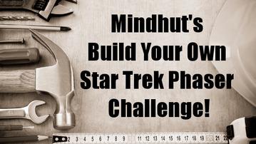 The MindHut Build Your Own Star Trek Phaser Challenge!