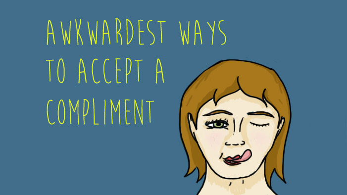 The Awkwardest Ways to Accept a Compliment