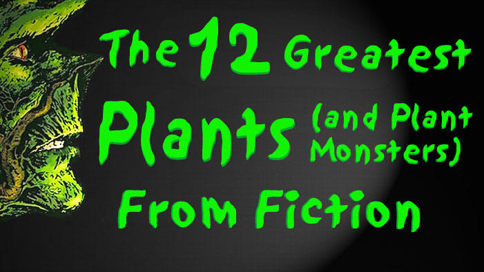 The 12 Greatest Plants (and Plant Monsters) from Fiction