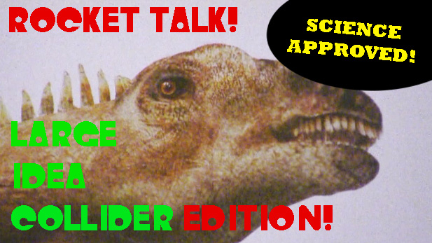 Rocket Talk: Large Idea Collider Edition!