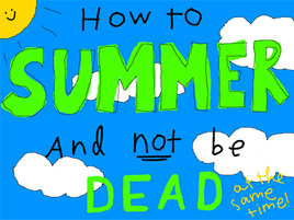 How to Enjoy Your Summer Without Dying a Horrible, Bloody Death