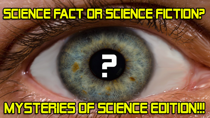 Science Fact or Science Fiction? Scientific Mysteries Edition!
