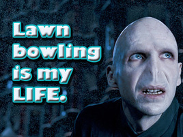 Yeah, Voldemort Loves Lawn Bowling—You Got Something To Say About It?