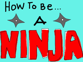 How To Master Ninja-ness: An Illustrated Guide