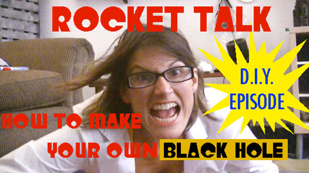 Rocket Talk: Build Your Own Black Hole