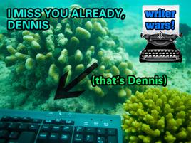 Dennis is Dead (But Writer Wars Lives On)